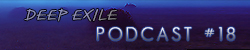 Deep Exile Podcast 18